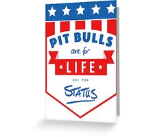 Pit Bulls are for life not for status Greeting Card