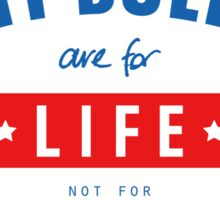 Pit Bulls are for life not for status Sticker