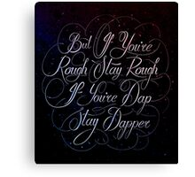 If You're Rough Stay Rough Canvas Print