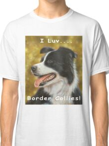 I luv Border Collies! Classic T-Shirt