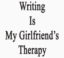 Writing Is My Girlfriend's Therapy by supernova23