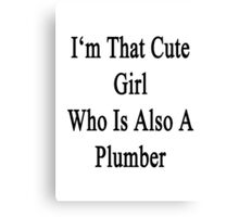 I'm That Cute Girl Who Is Also A Plumber Canvas Print