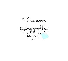 """I'm never saying goodbye to you"" (WHITE) by LexyDC"