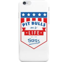 Pit Bulls are for life not for status iPhone Case/Skin