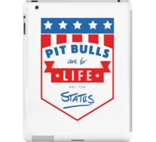 Pit Bulls are for life not for status iPad Case/Skin