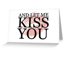 And Let Me Kiss You - w/ Lips Greeting Card