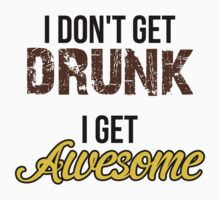 I don't get drunk, I get awesome by daanielasm
