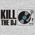 Kill The DJ by protos