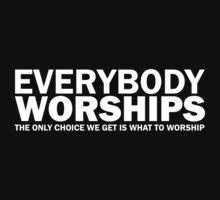 Everybody Worships by onelasttrick
