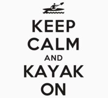 Keep Calm and Kayak on (Alternative white) by Yiannis  Telemachou