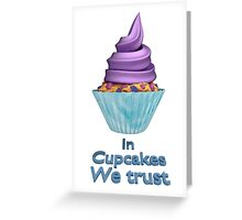 In Cupcakes We Trust Greeting Card