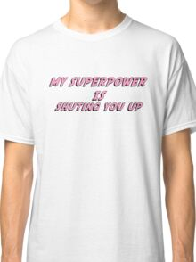My Superpower Is Shuting You Up (Pink Text T-Shirt & Sticker) Classic T-Shirt