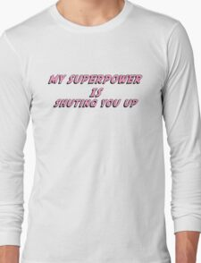 My Superpower Is Shuting You Up (Pink Text T-Shirt & Sticker) Long Sleeve T-Shirt