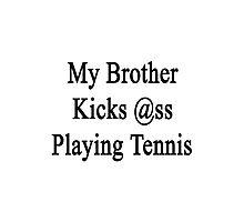 My Brother Kicks Ass Playing Tennis Photographic Print