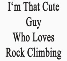 I'm That Cute Guy Who Loves Rock Climbing by supernova23