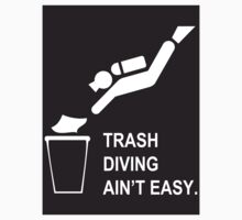 Trash Diving aint easy by Maestro Hazer