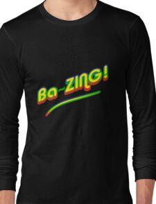 Ba-ZING! Long Sleeve T-Shirt