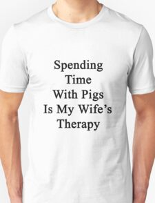 Spending Time With Pigs Is My Wife's Therapy Unisex T-Shirt