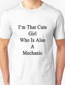 I'm That Cute Girl Who Is Also A Mechanic Unisex T-Shirt