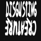 DISGUSTING CREATURE by ALRO