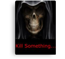 Kill Something Canvas Print