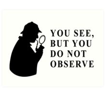 You see, but you do not observe Art Print