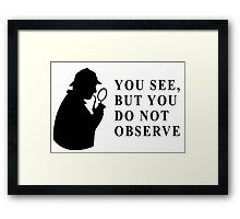 You see, but you do not observe Framed Print
