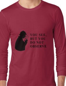 You see, but you do not observe Long Sleeve T-Shirt