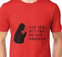 You see, but you do not observe Unisex T-Shirt
