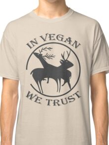 IN VEGAN WE TRUST Classic T-Shirt