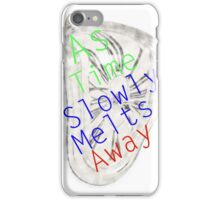 Don't let time melt away iPhone Case/Skin
