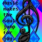 Music makes the soul jump for joy. by Deborah Lazarus