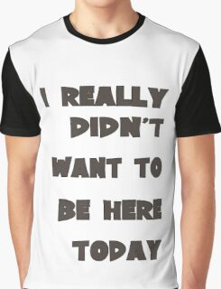 Really Didn't Want To Be Here Today Girls funny nerd geek geeky Graphic T-Shirt