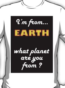 I'm from planet EARTH T-Shirt