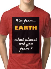 I'm from planet EARTH Tri-blend T-Shirt