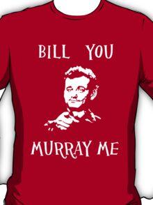 Bill you murray me T-Shirt