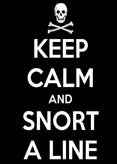Keep Calm and Snort a line by Clayt0n