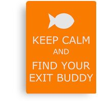 Find Your Exit Buddy Canvas Print