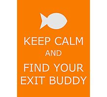 Find Your Exit Buddy Photographic Print