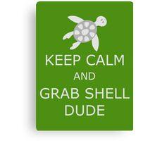 Grab Shell, Dude! Canvas Print