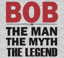 Bob The Man The Myth The Legend by protos