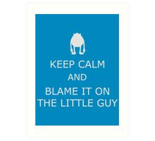 Blame It On The Little Guy Art Print