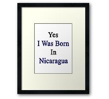 Yes I Was Born In Nicaragua Framed Print