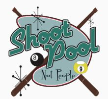Shoot Pool, Not People by shakeoutfitters