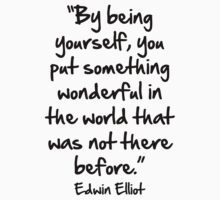 """by being yourself you put something wonderful in the world that was not there before"" by Cyndy Ejanda"