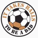 It takes BALLS to be a dad soccer football ball  by jazzydevil