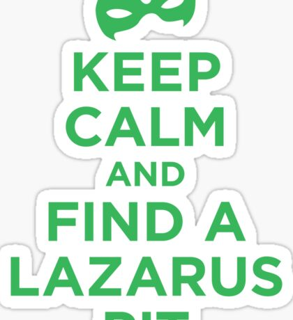 Keep Calm and Find a Lazarus Pit (GL) Sticker