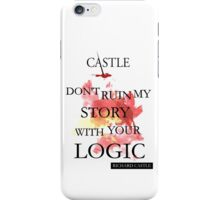 """Don't Ruin My Story With Your Logic"" - Richard Castle iPhone Case/Skin"