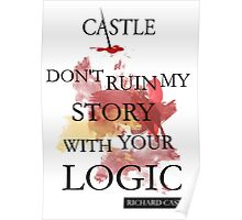 """Don't Ruin My Story With Your Logic"" - Richard Castle Poster"