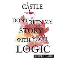 """Don't Ruin My Story With Your Logic"" - Richard Castle Photographic Print"